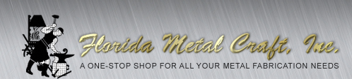 Florida Metal Craft, Inc. | A One-Stop Shop for all Your Metal Fabrication Needs